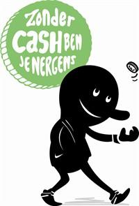 Zonder Cash ben je nergens
